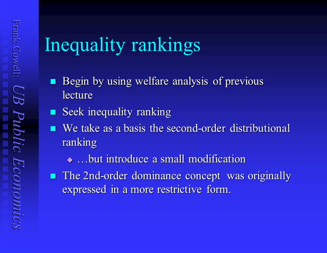 Inequality rankings Begin by using welfare analysis of previous lecture. Seek inequality ranking.