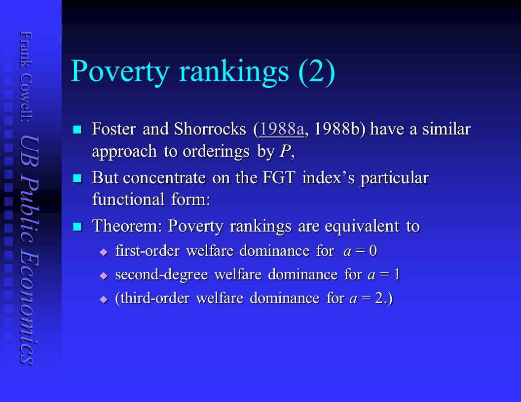 Poverty rankings (2) Foster and Shorrocks (1988a, 1988b) have a similar approach to orderings by P,