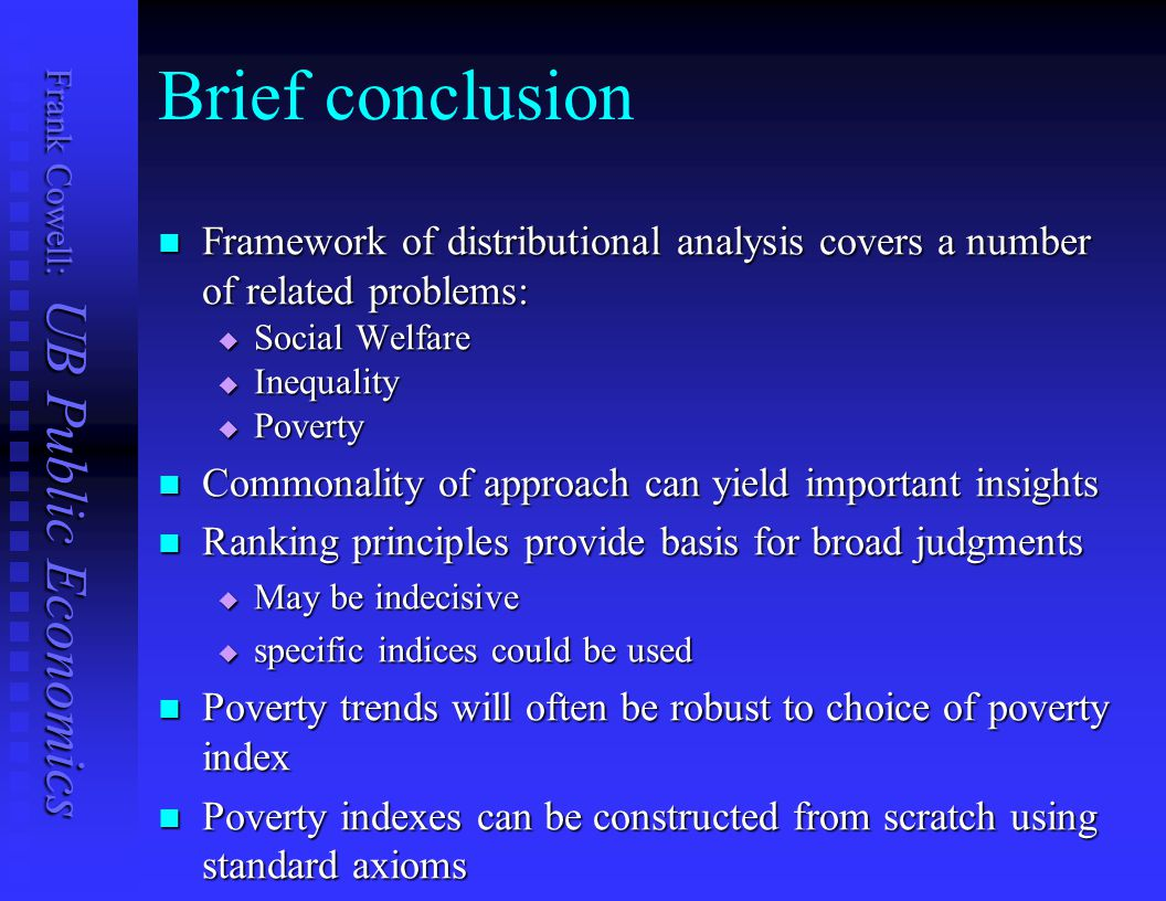 Brief conclusion Framework of distributional analysis covers a number of related problems: Social Welfare.