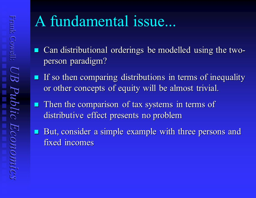 A fundamental issue... Can distributional orderings be modelled using the two-person paradigm