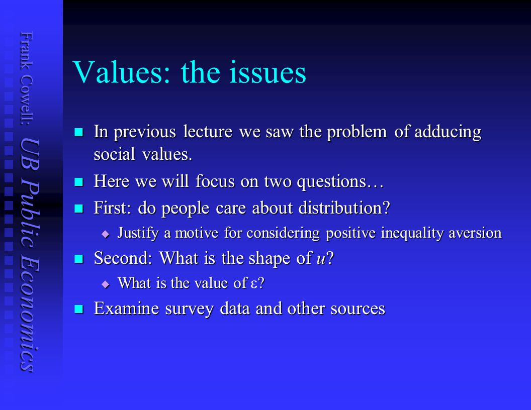 Values: the issues In previous lecture we saw the problem of adducing social values. Here we will focus on two questions…