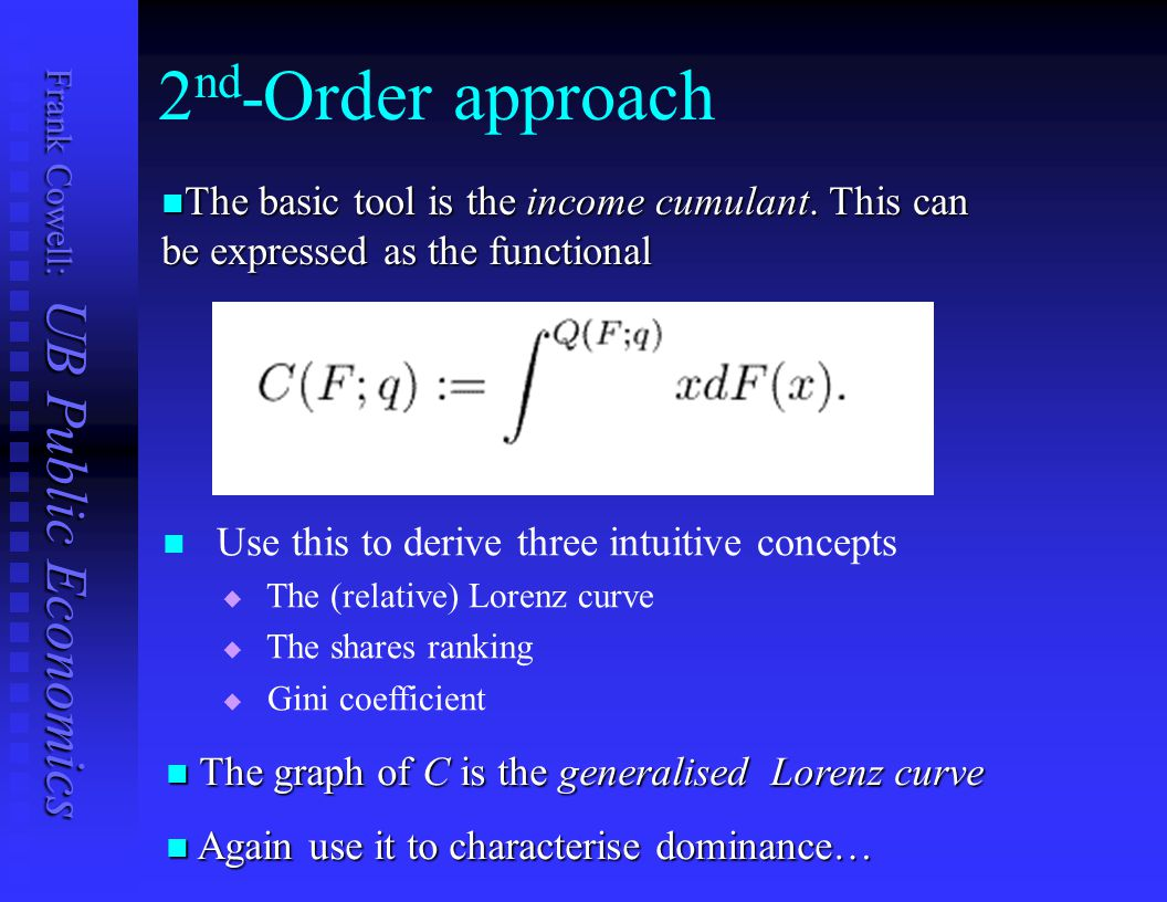 2nd-Order approach The basic tool is the income cumulant. This can be expressed as the functional. Use this to derive three intuitive concepts.