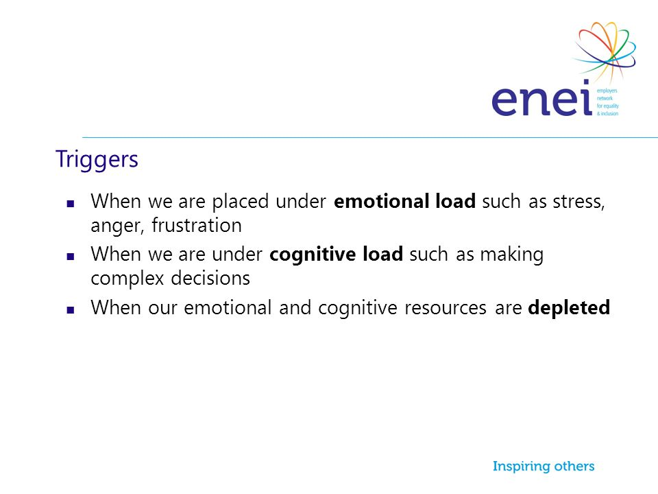 Triggers When we are placed under emotional load such as stress, anger, frustration.