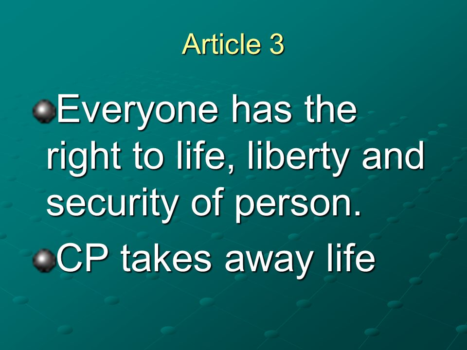 Everyone has the right to life, liberty and security of person.