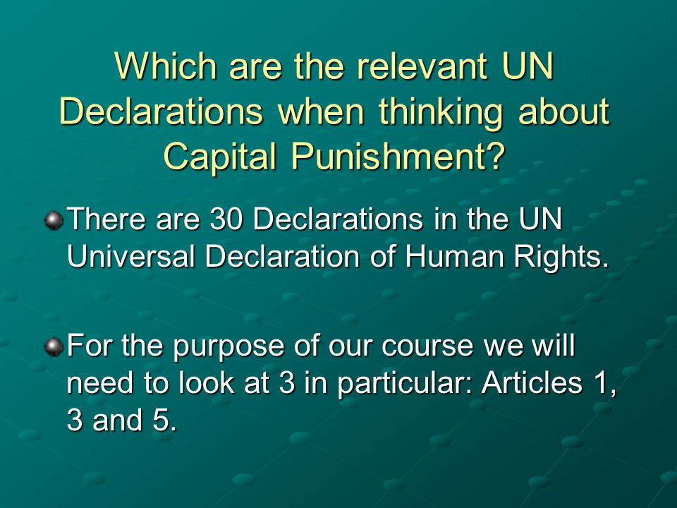 Which are the relevant UN Declarations when thinking about Capital Punishment