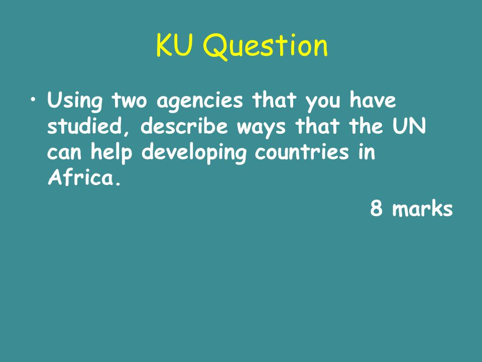 KU Question Using two agencies that you have studied, describe ways that the UN can help developing countries in Africa.