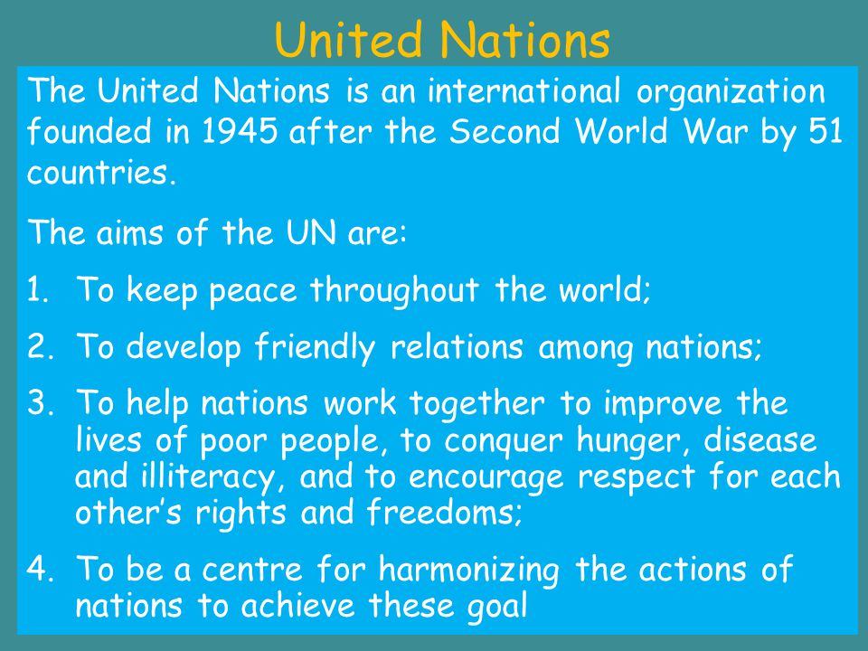 United Nations The United Nations is an international organization founded in 1945 after the Second World War by 51 countries.