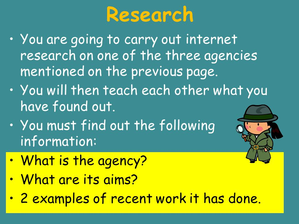 Research You are going to carry out internet research on one of the three agencies mentioned on the previous page.
