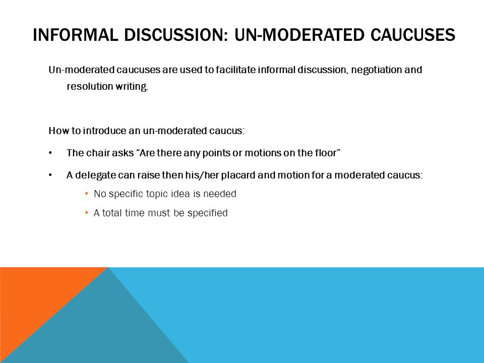 Informal discussion: Un-moderated caucuses