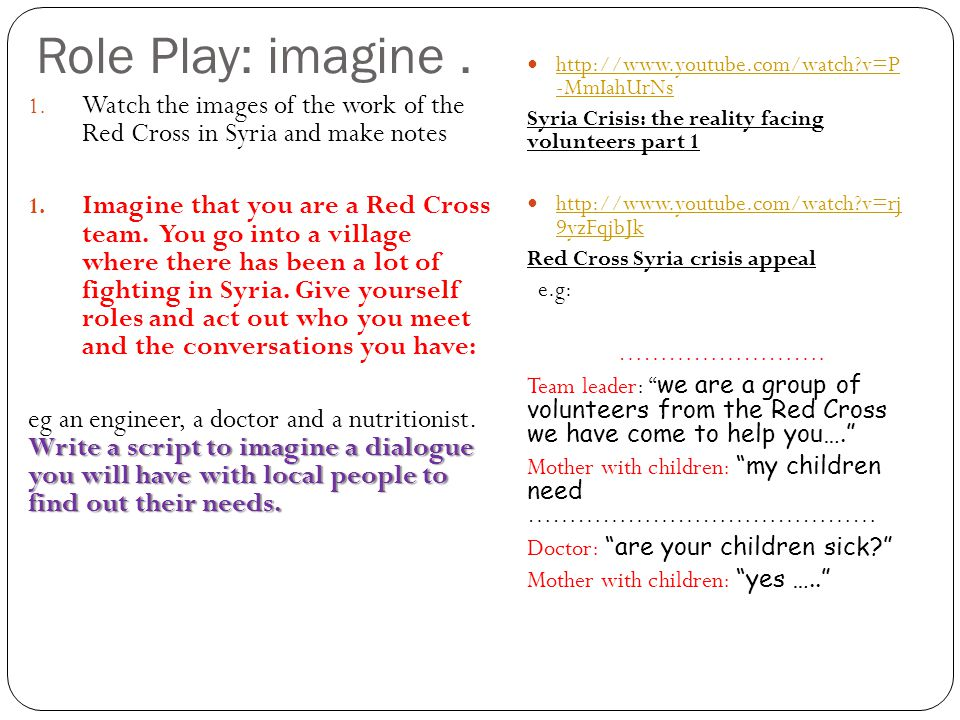 Role Play: imagine . http://www.youtube.com/watch v=P -MmIahUrNs. Syria Crisis: the reality facing volunteers part 1.