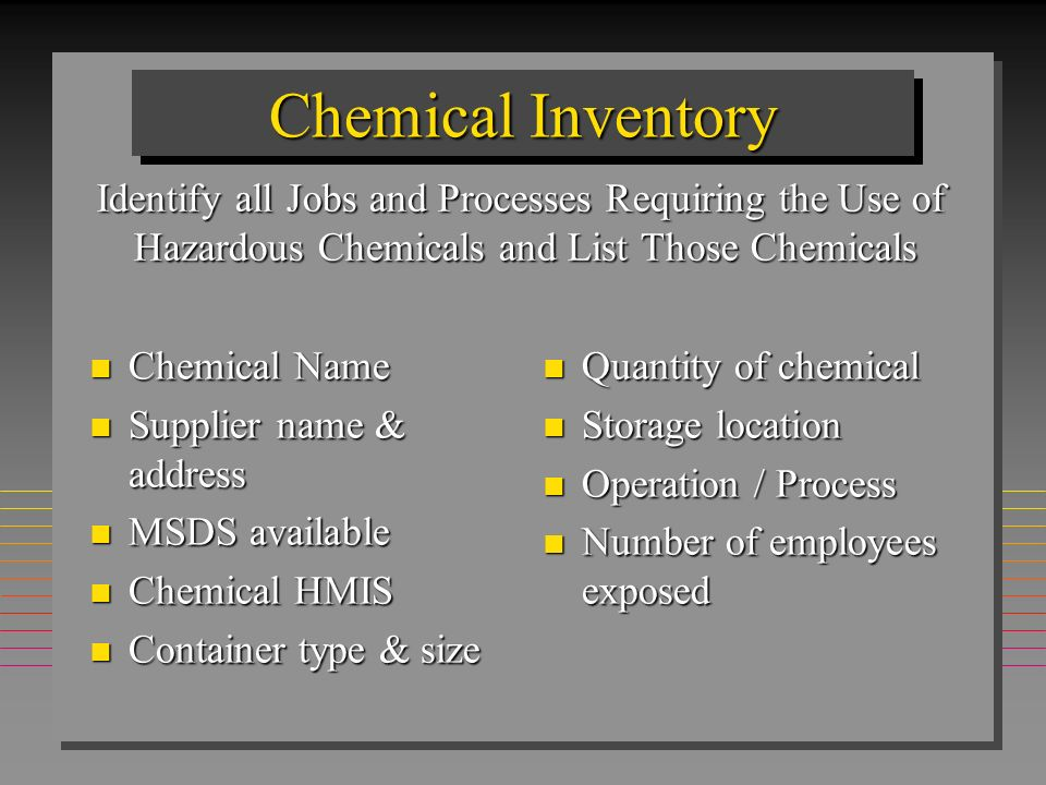 Chemical Inventory Identify all Jobs and Processes Requiring the Use of. Hazardous Chemicals and List Those Chemicals.