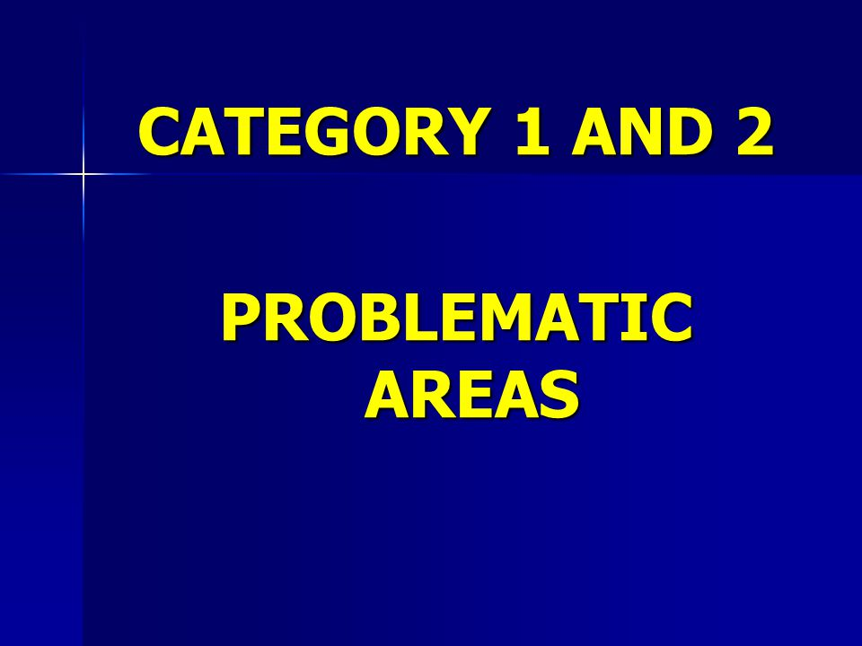 CATEGORY 1 AND 2 PROBLEMATIC AREAS