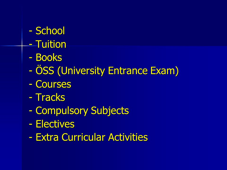 - School - Tuition. - Books. - ÖSS (University Entrance Exam) - Courses. - Tracks. - Compulsory Subjects.
