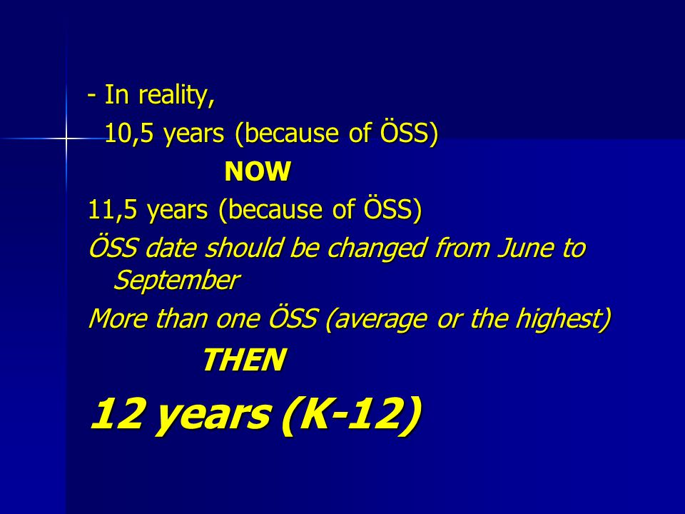 12 years (K-12) THEN - In reality, 10,5 years (because of ÖSS) NOW