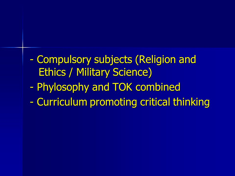 - Compulsory subjects (Religion and Ethics / Military Science)