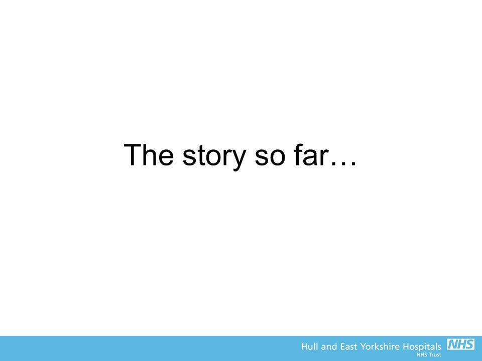 The story so far…
