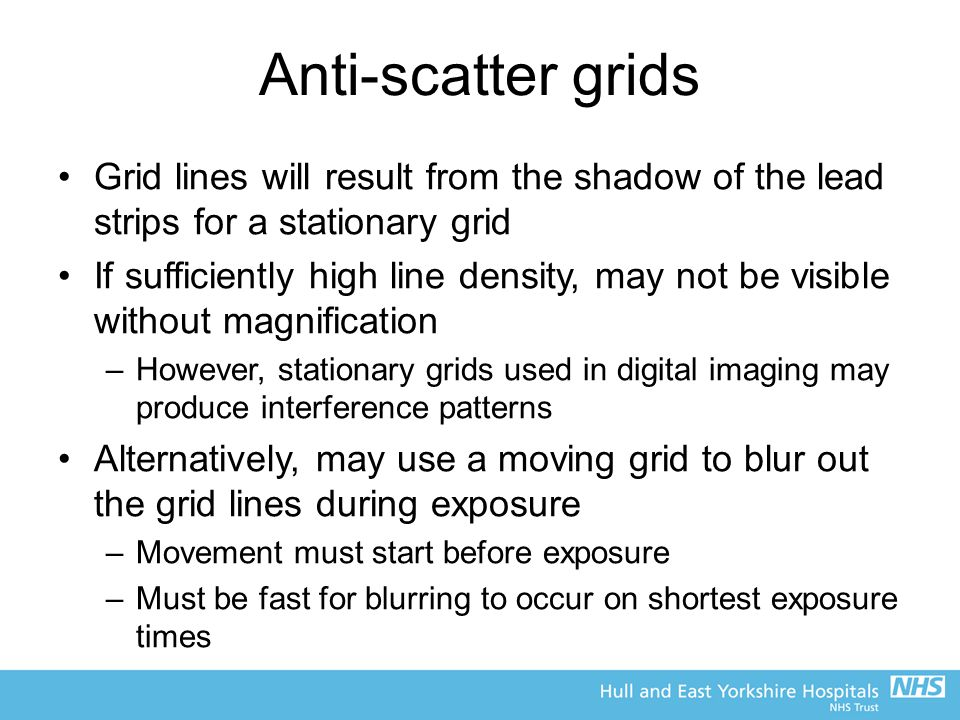 Anti-scatter grids Grid lines will result from the shadow of the lead strips for a stationary grid.