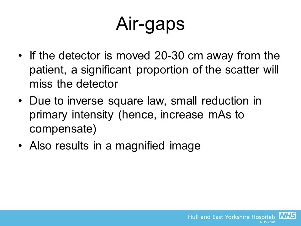Air-gaps If the detector is moved 20-30 cm away from the patient, a significant proportion of the scatter will miss the detector.