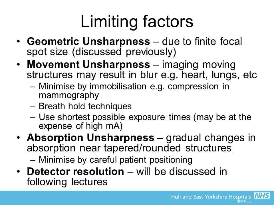 Limiting factors Geometric Unsharpness – due to finite focal spot size (discussed previously)
