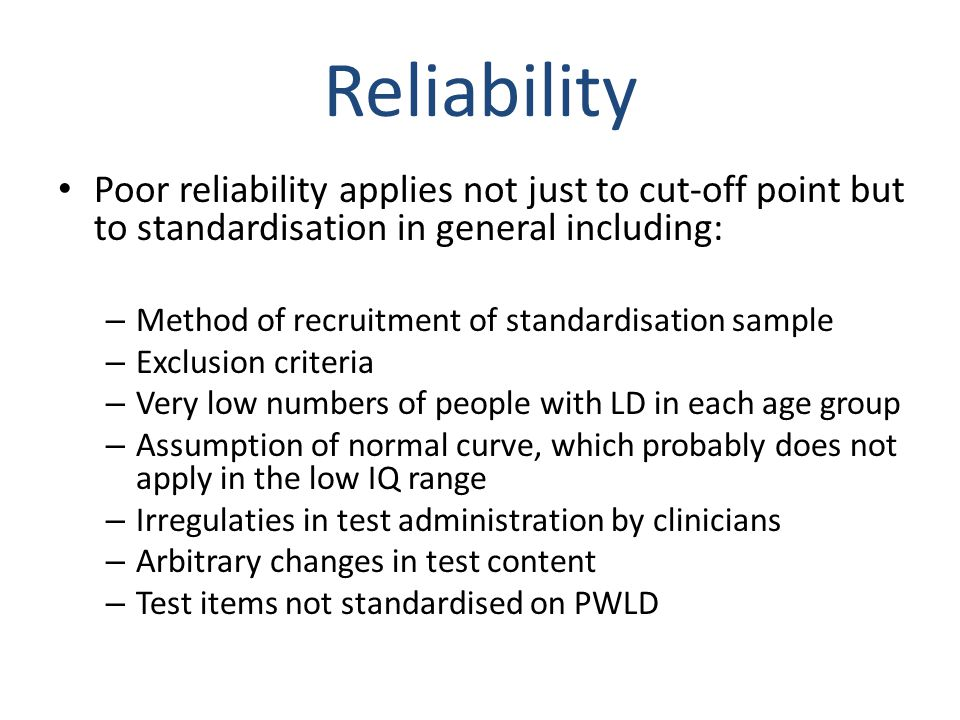 Reliability Poor reliability applies not just to cut-off point but to standardisation in general including: