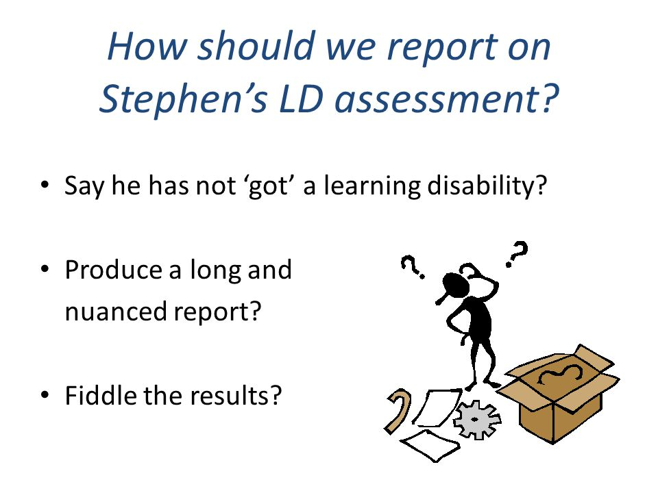 How should we report on Stephen's LD assessment