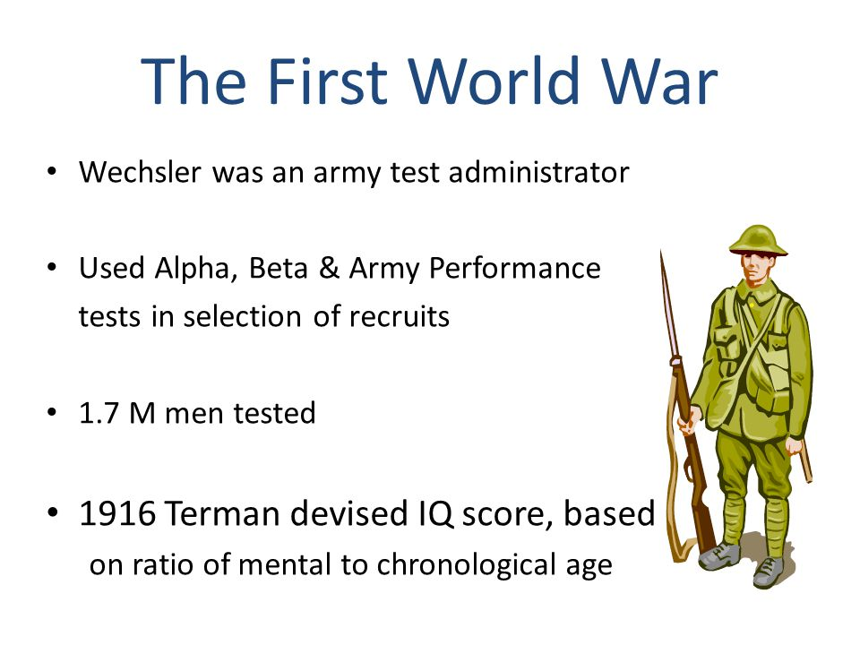 The First World War 1916 Terman devised IQ score, based