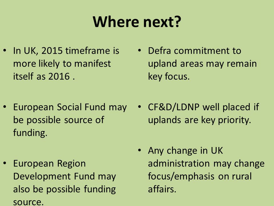 Where next In UK, 2015 timeframe is more likely to manifest itself as 2016 . European Social Fund may be possible source of funding.
