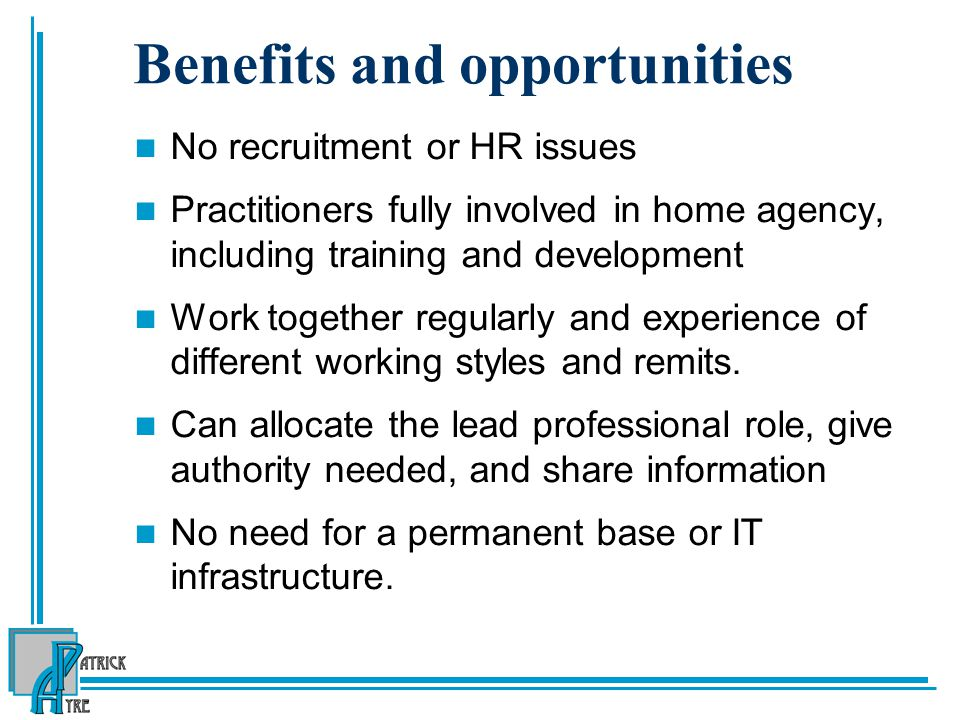 Benefits and opportunities