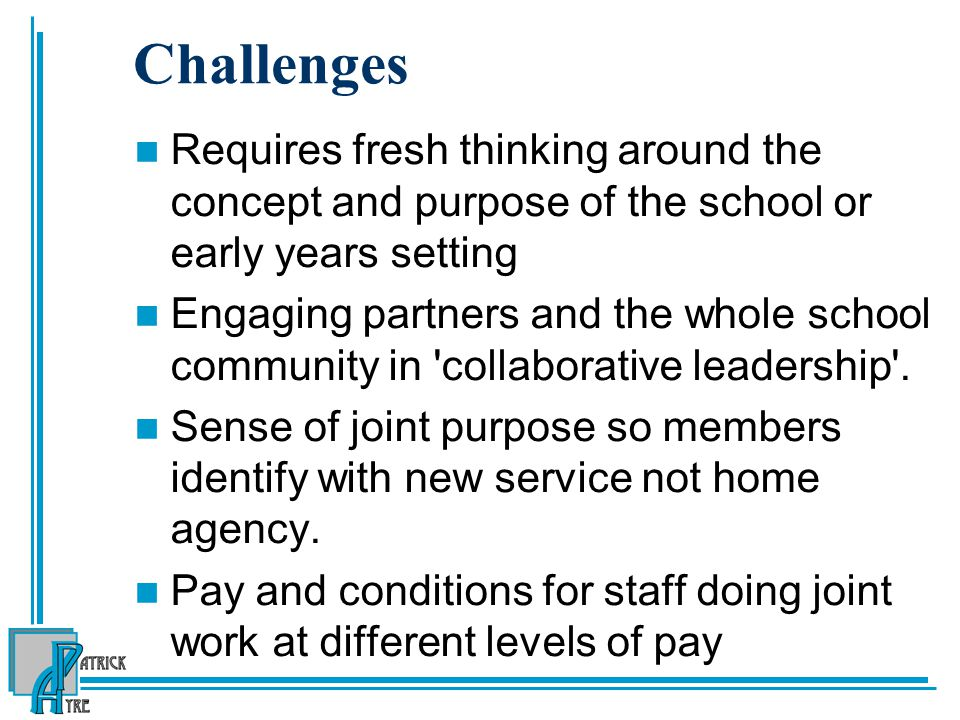 Challenges Requires fresh thinking around the concept and purpose of the school or early years setting.