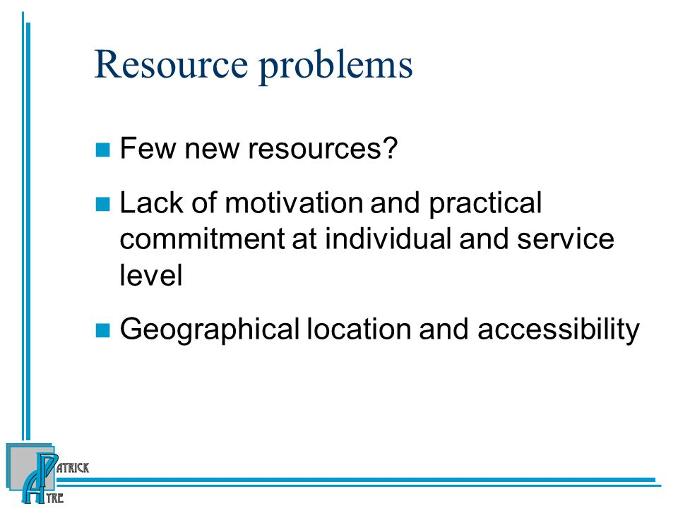 Resource problems Few new resources