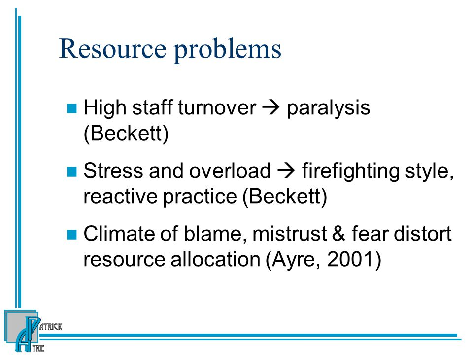 Resource problems High staff turnover  paralysis (Beckett)