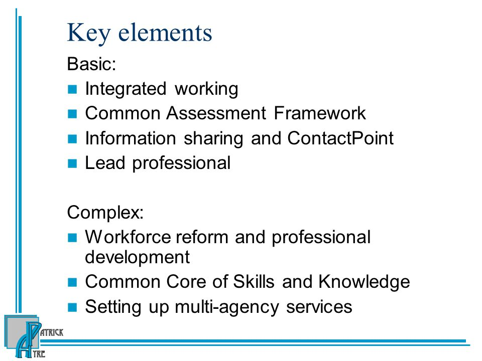 Key elements Basic: Integrated working Common Assessment Framework