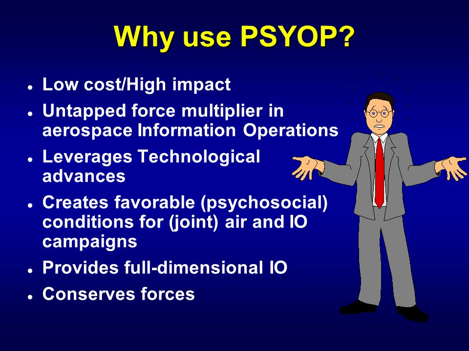 Why use PSYOP Low cost/High impact