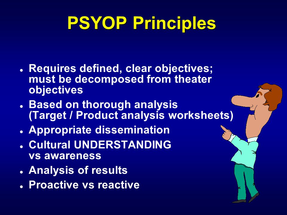 IW 110 PSYOP Notetaker PSYOP Principles. Requires defined, clear objectives; must be decomposed from theater objectives.