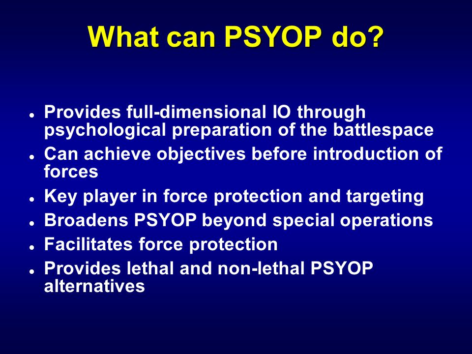 IW 110 PSYOP Notetaker What can PSYOP do Provides full-dimensional IO through psychological preparation of the battlespace.