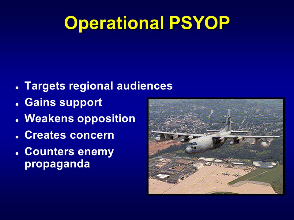 Operational PSYOP Targets regional audiences Gains support