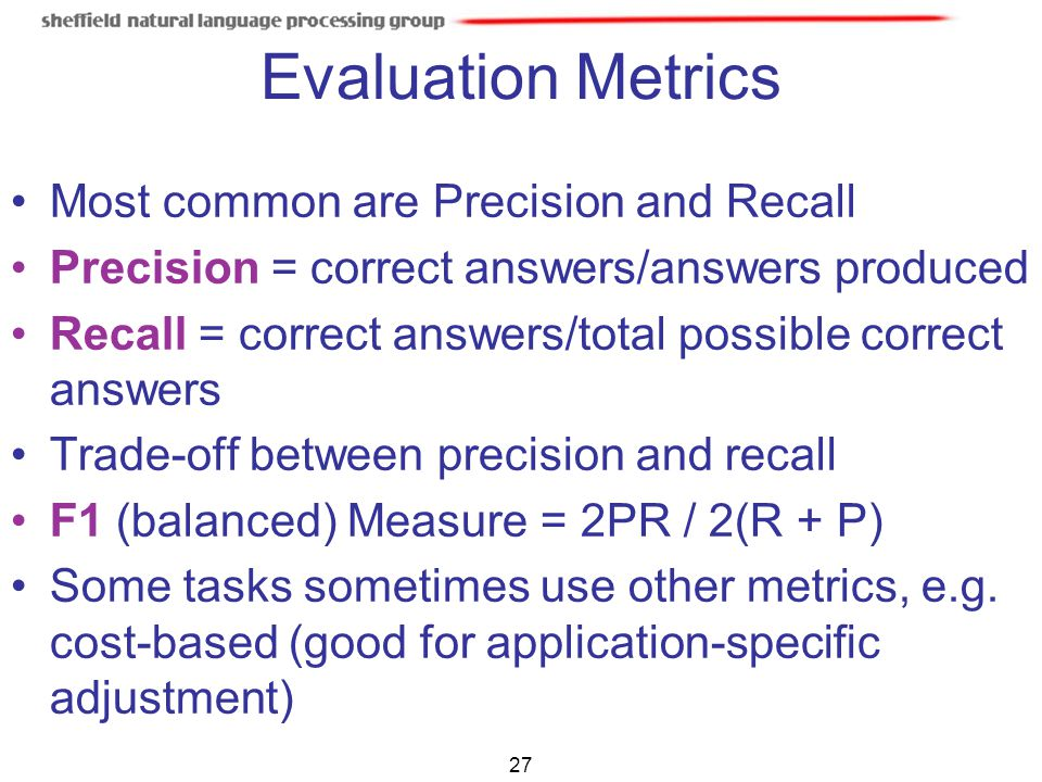 Evaluation Metrics Most common are Precision and Recall
