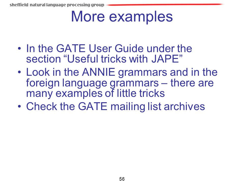 More examples In the GATE User Guide under the section Useful tricks with JAPE