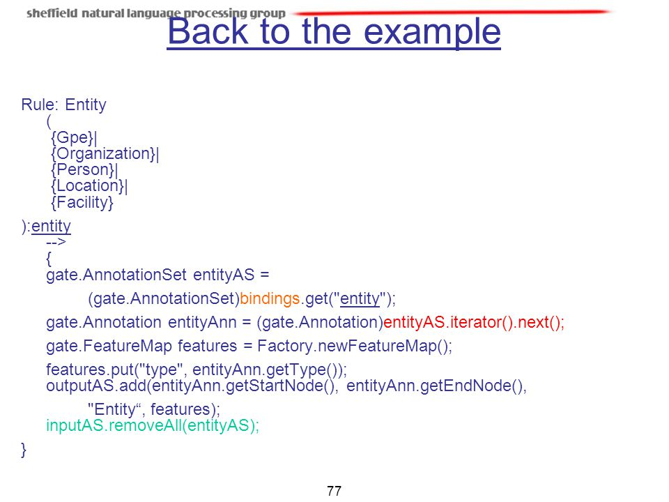 Back to the example Rule: Entity ( {Gpe}| {Organization}| {Person}| {Location}| {Facility}