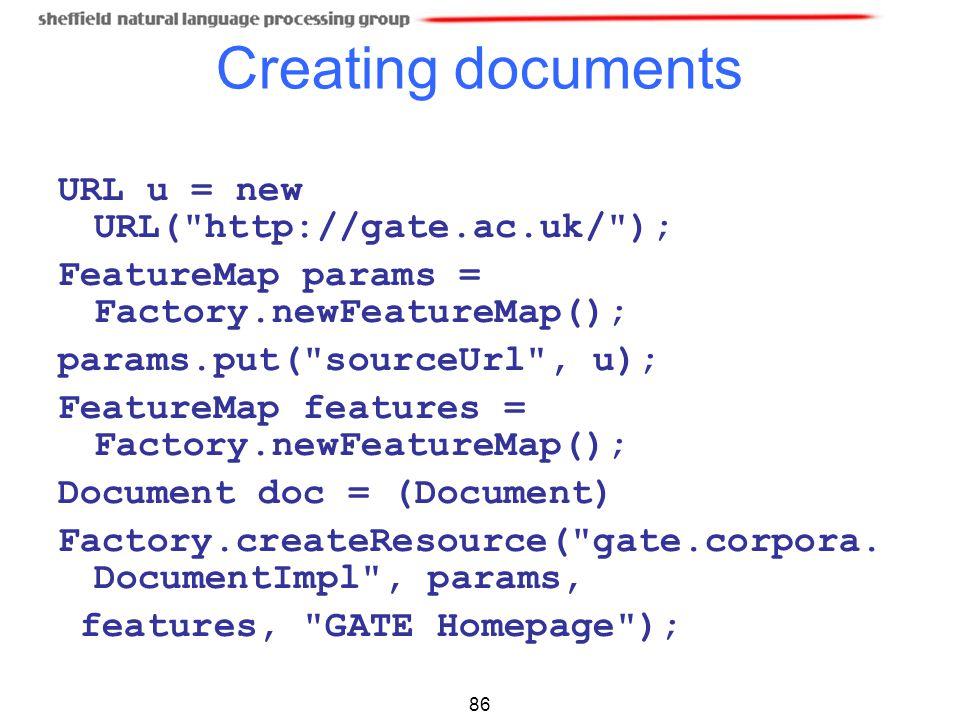 Creating documents URL u = new URL( http://gate.ac.uk/ );