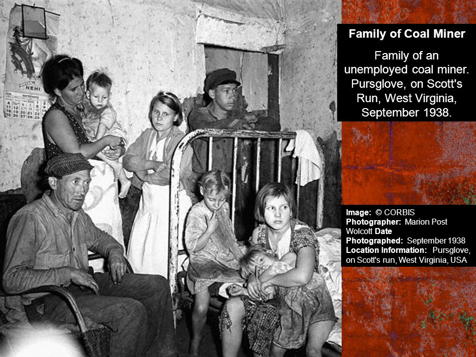 Family of Coal Miner Family of an unemployed coal miner. Pursglove, on Scott s Run, West Virginia, September 1938.