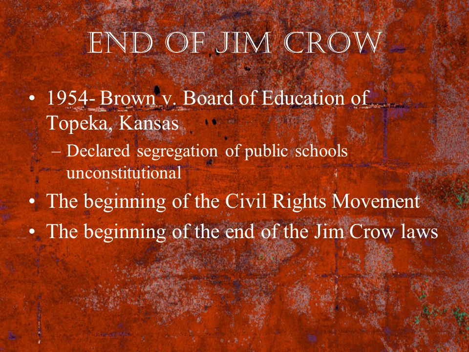 End of Jim Crow 1954- Brown v. Board of Education of Topeka, Kansas