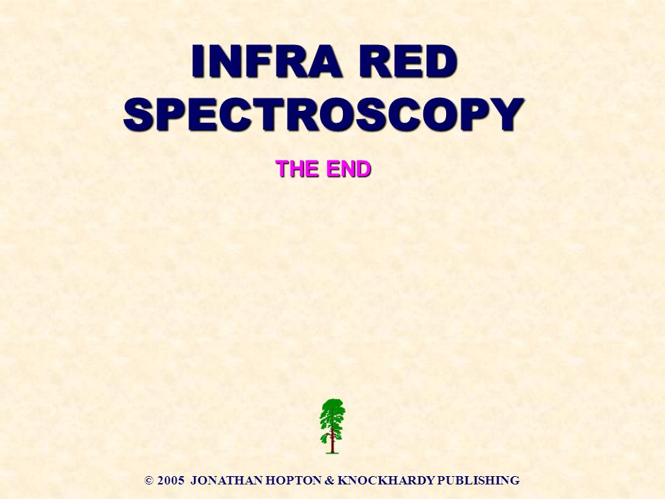 INFRA RED SPECTROSCOPY © 2005 JONATHAN HOPTON & KNOCKHARDY PUBLISHING