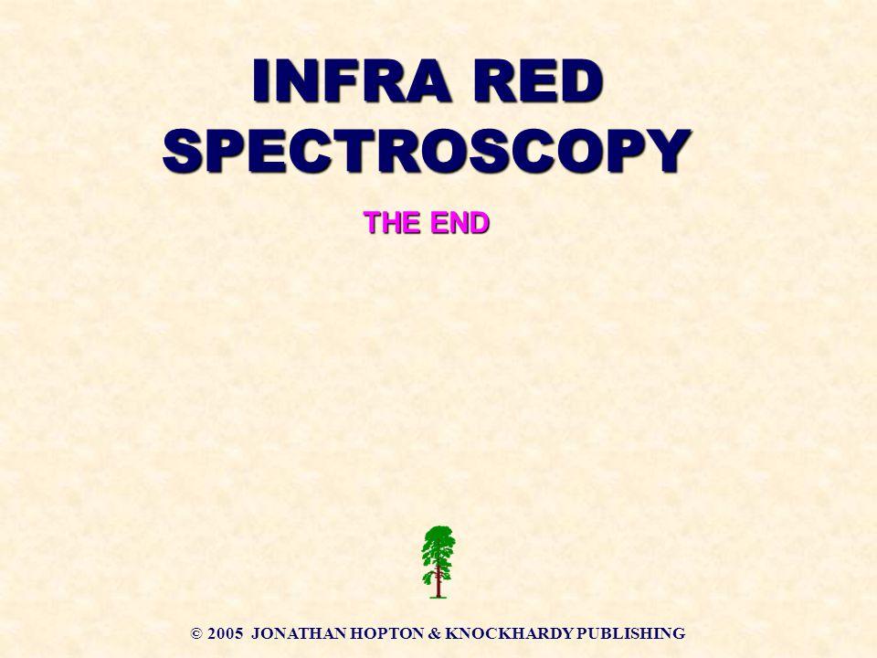 INFRA RED SPECTROSCOPY © 2005 JONATHAN HOPTON & KNOCKHARDY PUBLISHING
