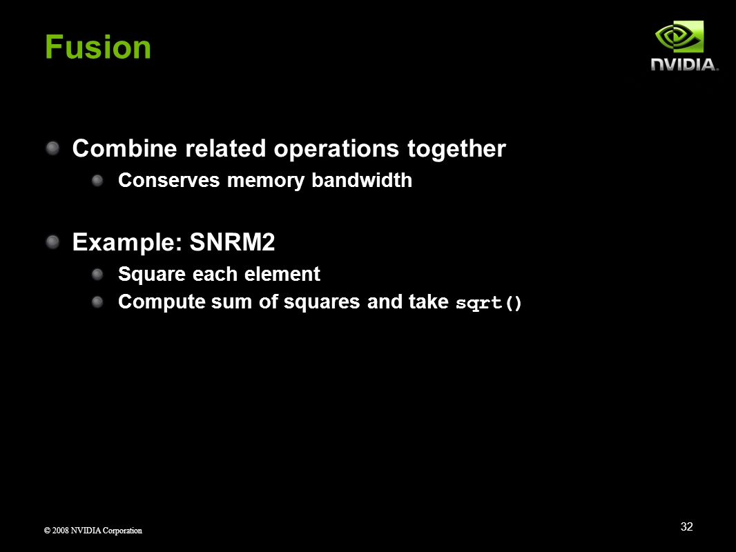 Fusion Combine related operations together Example: SNRM2
