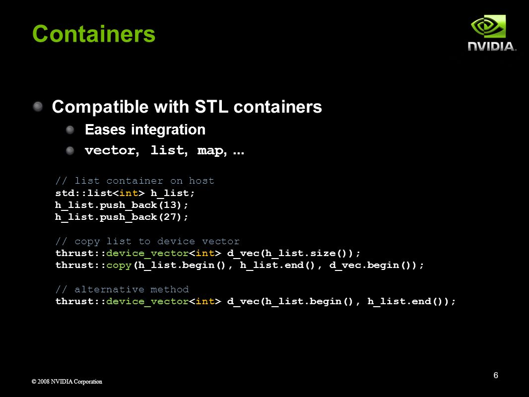 Containers Compatible with STL containers Eases integration