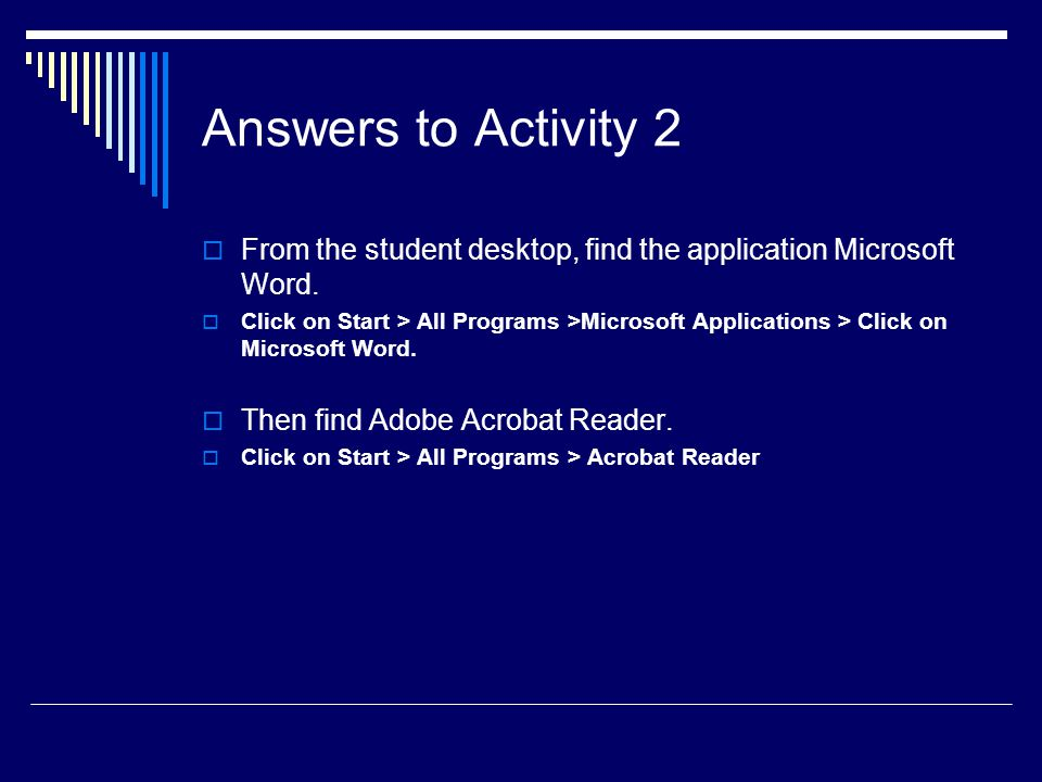 Answers to Activity 2 From the student desktop, find the application Microsoft Word.