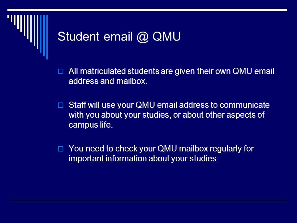 Student QMU All matriculated students are given their own QMU  address and mailbox.