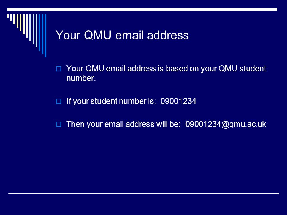 Your QMU email address Your QMU email address is based on your QMU student number. If your student number is: 09001234.