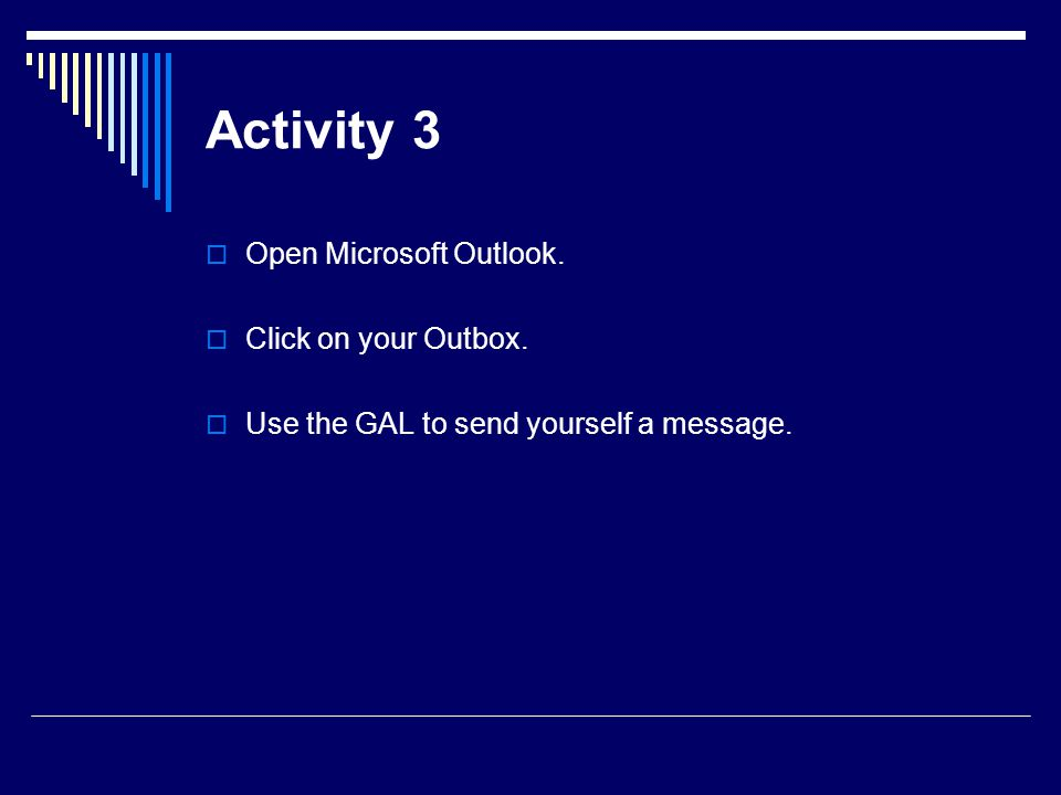 Activity 3 Open Microsoft Outlook. Click on your Outbox.